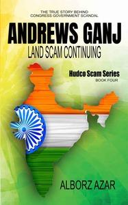ANDREWS GANJ LAND SCAM CONTINUING Book Four